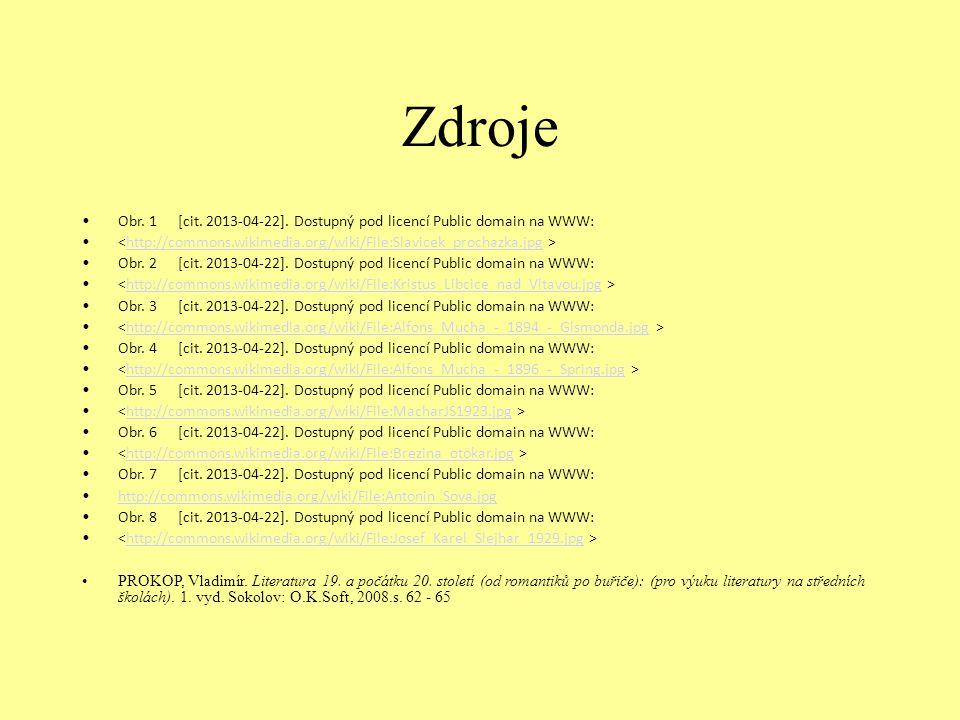 Zdroje Obr. 1 [cit. 2013-04-22]. Dostupný pod licencí Public domain na WWW: <http://commons.wikimedia.org/wiki/File:Slavicek_prochazka.jpg >
